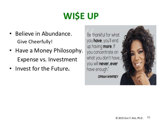 WI$E  UP • Believe  in  Abundance.   Give  Cheerfully!   • Have  a  Money  Philosophy.     Expense...