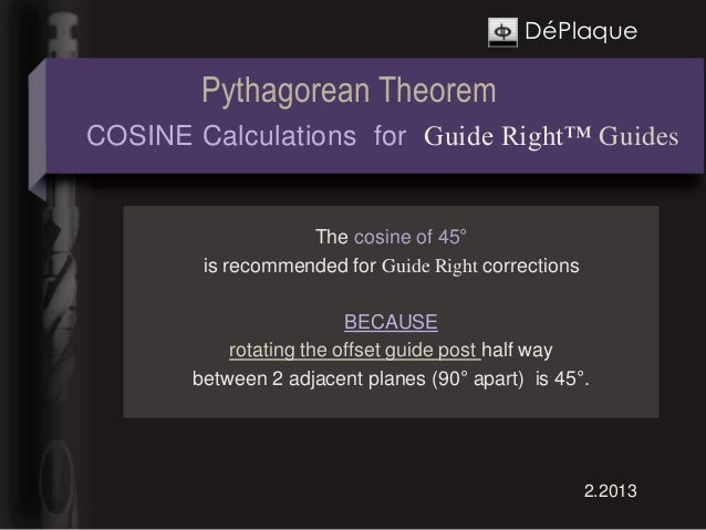 DéPlaque        Pythagorean TheoremCOSINE Calculations for Guide Right™ Guides                   The cosine of 45°        ...