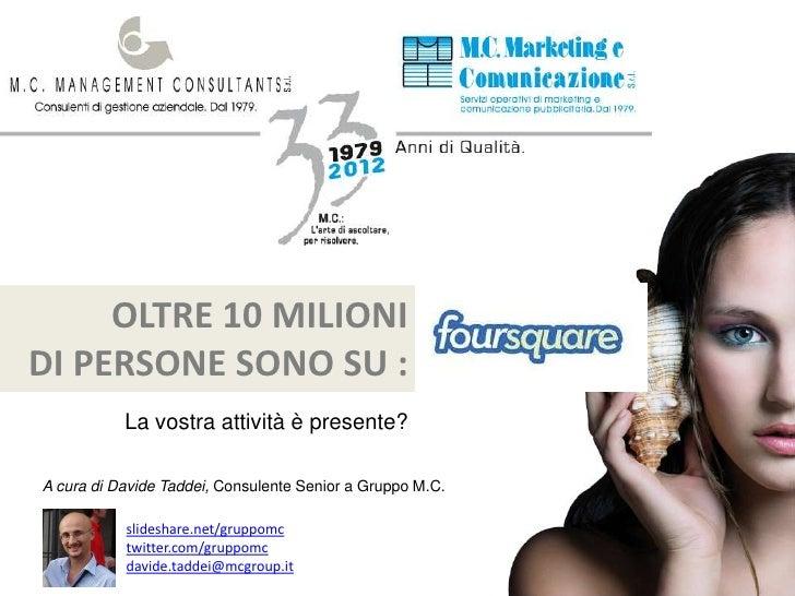 OLTRE 10 MILIONIDI PERSONE SONO SU :           La vostra attività è presente?A cura di Davide Taddei, Consulente Senior a ...