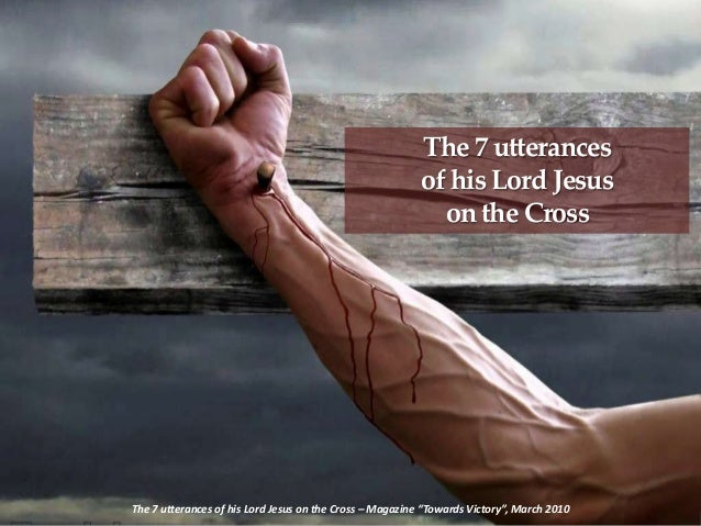"""The 7 utterances of his Lord Jesus on the Cross The 7 utterances of his Lord Jesus on the Cross – Magazine """"Towards Victor..."""