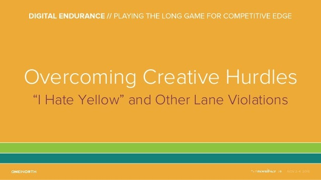 """NOV 2-4, 2016 Overcoming Creative Hurdles """"I Hate Yellow"""" and Other Lane Violations"""