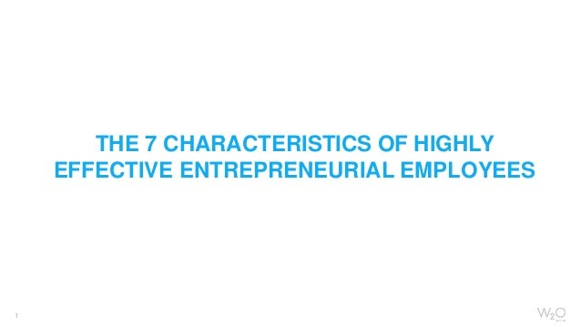 1 THE 7 CHARACTERISTICS OF HIGHLY EFFECTIVE ENTREPRENEURIAL EMPLOYEES