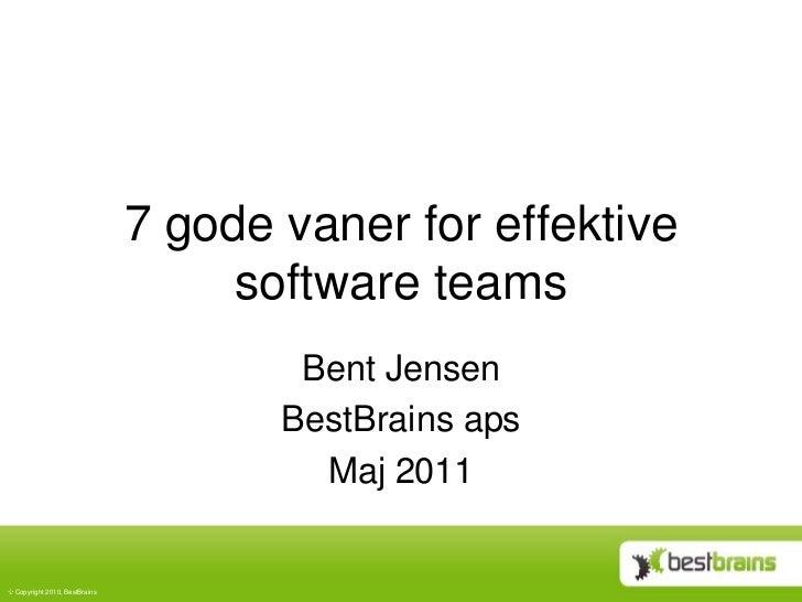 7 gode vaner for effektive software teams<br />Bent Jensen<br />BestBrains aps<br />Maj2011<br />