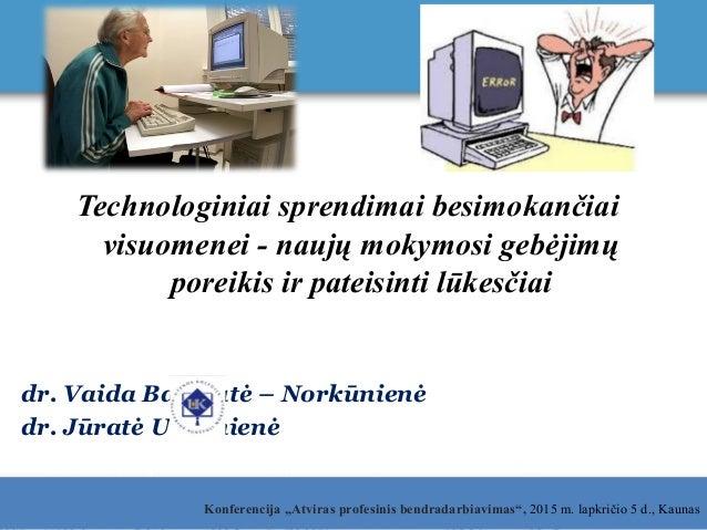 """Konferencija """"Atviras profesinis bendradarbiavimas"""", 2015 m. lapkričio 5 d., Kaunas Technologiniai sprendimai besimokančia..."""