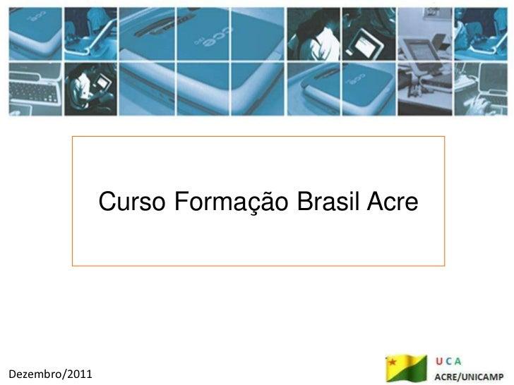 Curso Formação Brasil AcreDezembro/2011