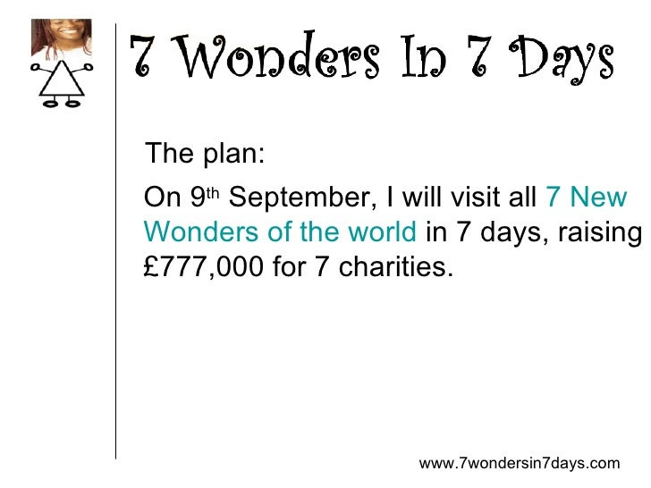www.7wondersin7days.com On 9 th  September, I will visit all  7 New  Wonders of the world  in 7 days, raising  £777,000 fo...