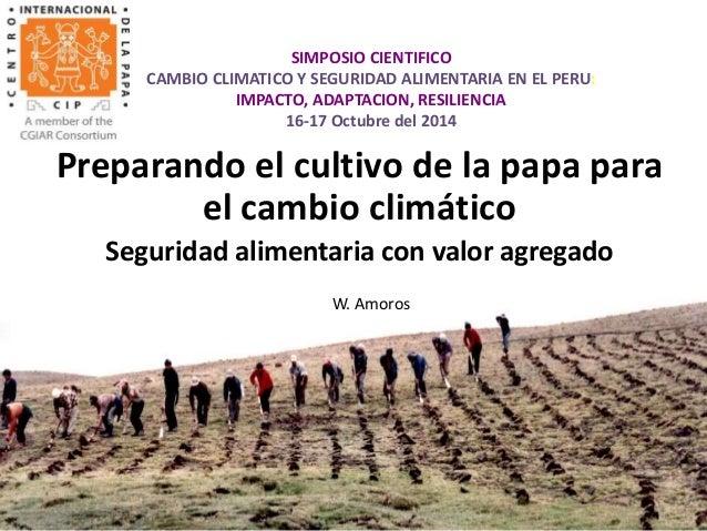 SIMPOSIO CIENTIFICO  CAMBIO CLIMATICO Y SEGURIDAD ALIMENTARIA EN EL PERU:  IMPACTO, ADAPTACION, RESILIENCIA  16-17 Octubre...