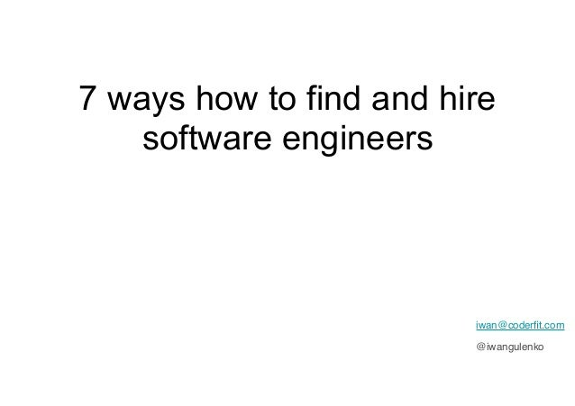 7 ways how to find and hire software engineers iwan@coderfit.com @iwangulenko