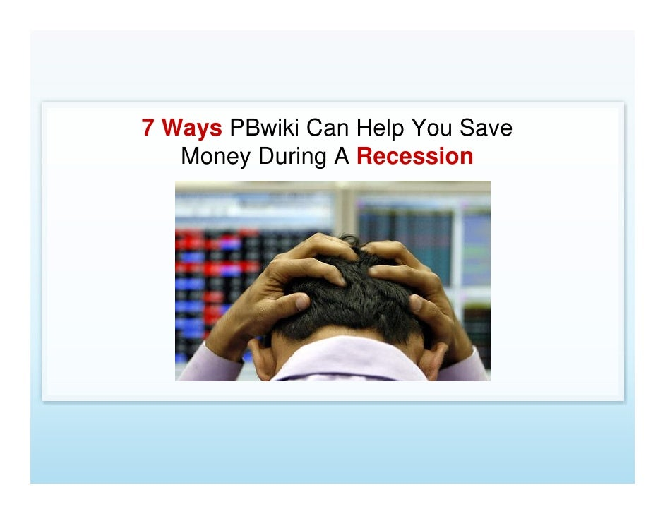 7 Ways PBwiki Can Help You Save    Money During A Recession
