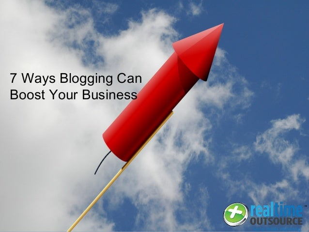 7 Ways Blogging Can Boost Your Business