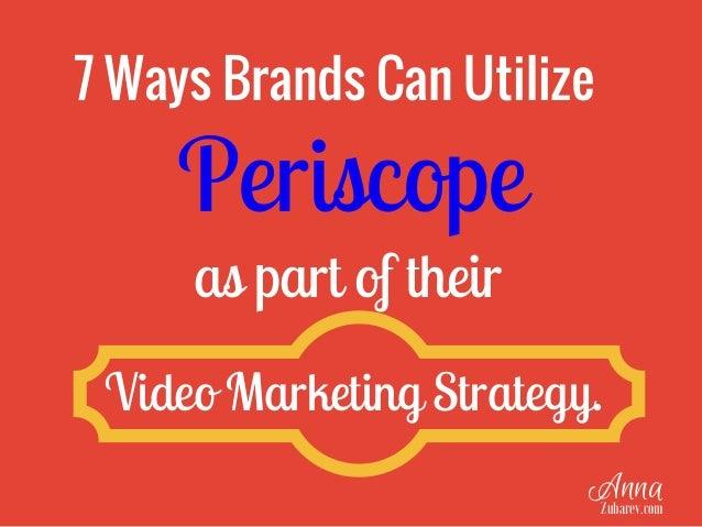 7 Ways Brands Can Utilize as part of their Video Marketing Strategy. Periscope AnnaZubarev.com