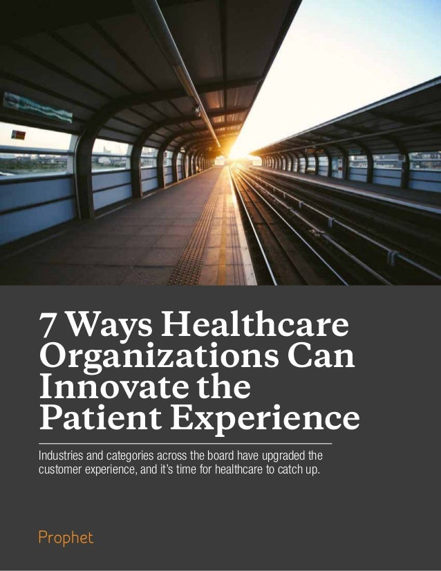 7 Ways Healthcare Organizations Can Innovate the Patient Experience Industries and categories across the board have upgrad...