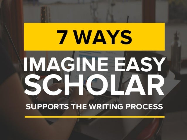 IMAGINE EASY SUPPORTS THE WRITING PROCESS 7 WAYS SCHOLAR
