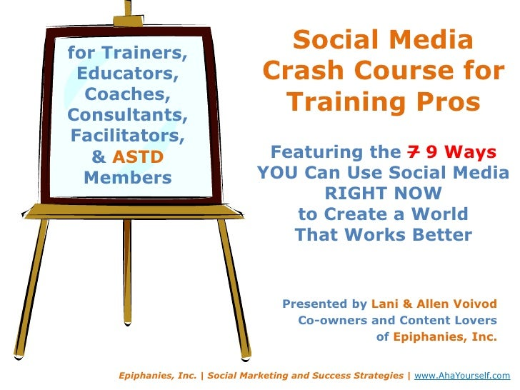 Social Media Crash Course for Training Pros Featuring the 79 Ways YOU Can Use Social Media RIGHT NOWto Create a World That...