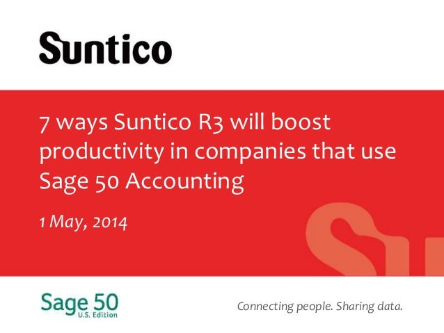 Connecting people. Sharing data. 7 ways Suntico R3 will boost productivity in companies that use Sage 50 Accounting 1 May,...