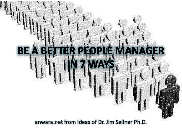 Be a Better People Managerin 7 ways<br />anwara.net from ideas of Dr. Jim Sellner Ph.D.<br />