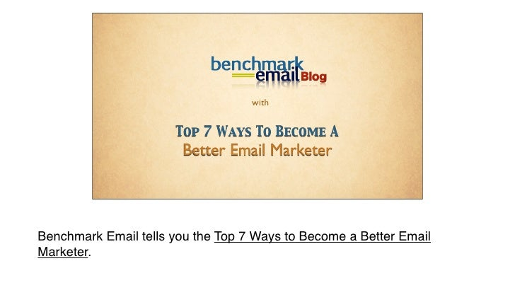 with                                    Top 7 Ways To Become A                                  Better Email Marketer     ...