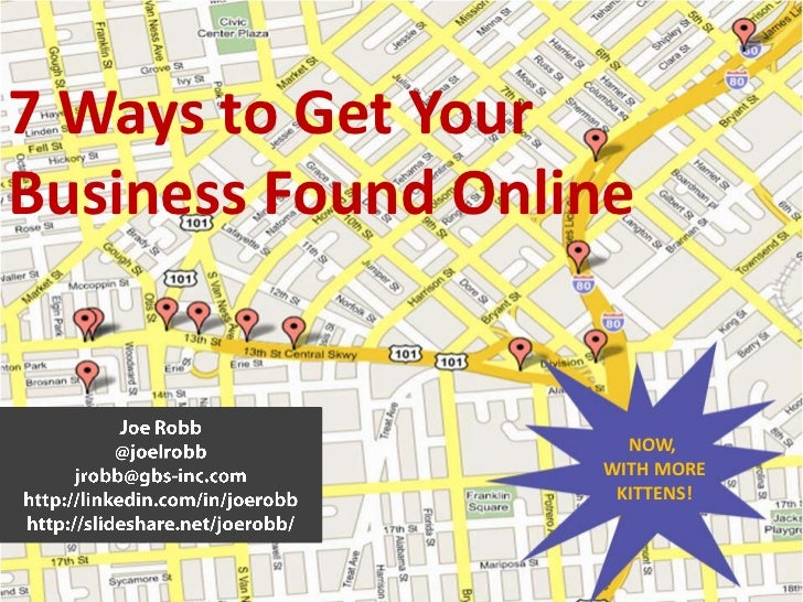 7 Ways to Get YourBusiness Found Online                     NOW,                   WITH MORE                    KITTENS!