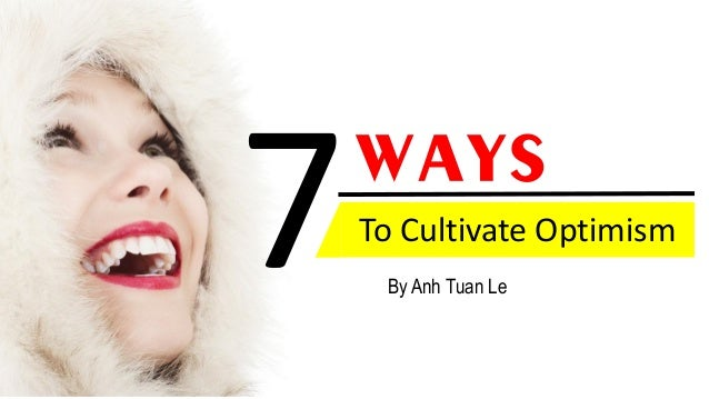 Ways To Cultivate Optimism By Anh Tuan Le