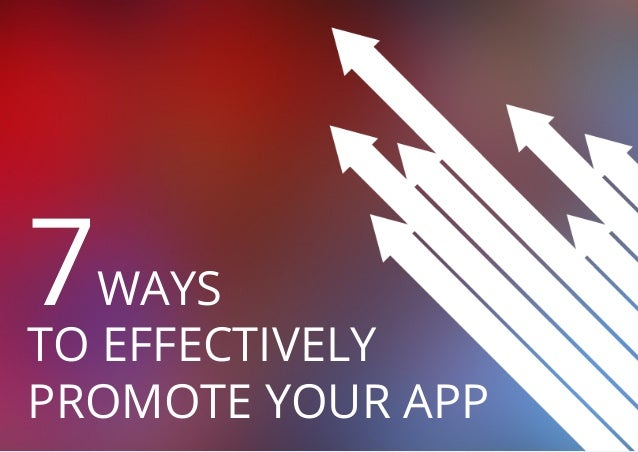 7  WAYS TO EFFECTIVELY PROMOTE YOUR APP