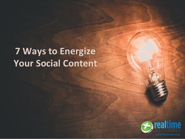7 Ways to Energize Your Social Content