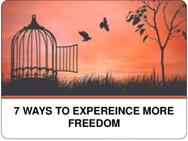 7 WAYS TO EXPEREINCE MORE FREEDOM