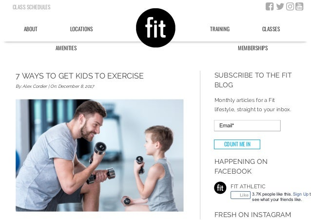 7 WAYS TO GET KIDS TO EXERCISE By: Alex Cordier | On: December 8, 2017 FIT ATHLETIC SUBSCRIBE TO THE FIT BLOG Monthly arti...