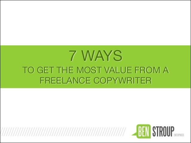 7 WAYS TO GET THE MOST VALUE FROM A FREELANCE COPYWRITER