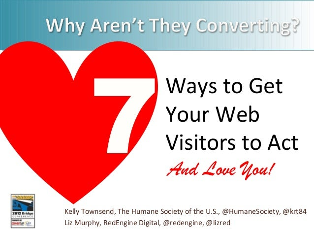 7  Ways to Get Your Web Visitors to Act And Love You!  Kelly Townsend, The Humane Society of the U.S., @HumaneSociety, @kr...
