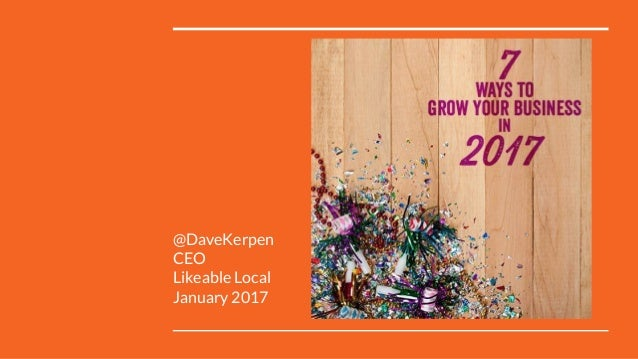 @DaveKerpen CEO Likeable Local January 2017