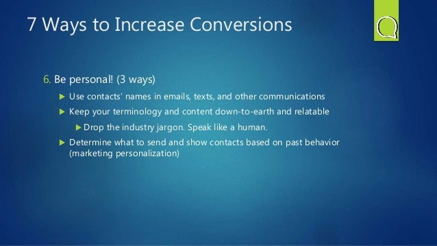 7 Ways to Increase Conversions 6. Be personal! (3 ways)  Use contacts' names in emails, texts, and other communications ...