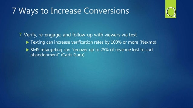 7 Ways to Increase Conversions 7. Verify, re-engage, and follow-up with viewers via text  Texting can increase verificati...