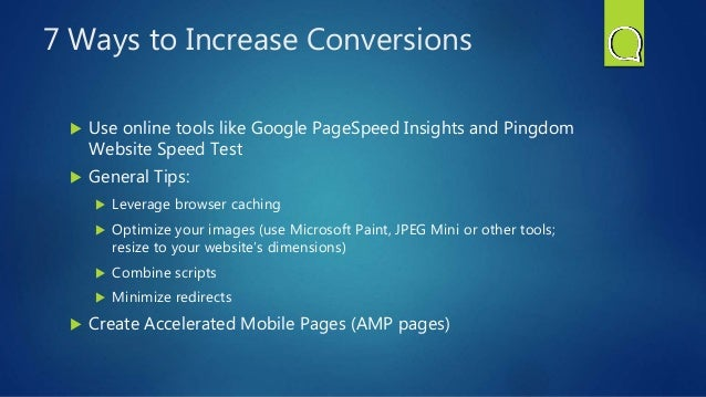 7 Ways to Increase Conversions  Use online tools like Google PageSpeed Insights and Pingdom Website Speed Test  General ...
