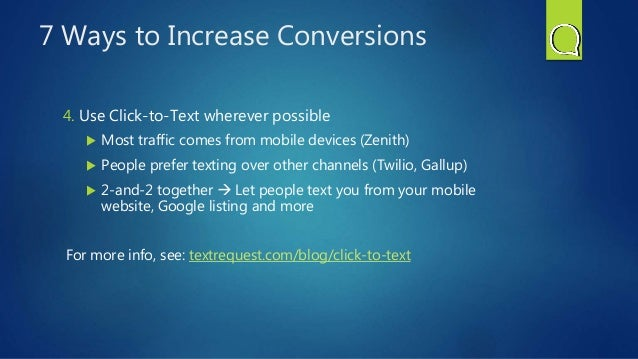7 Ways to Increase Conversions 4. Use Click-to-Text wherever possible  Most traffic comes from mobile devices (Zenith)  ...