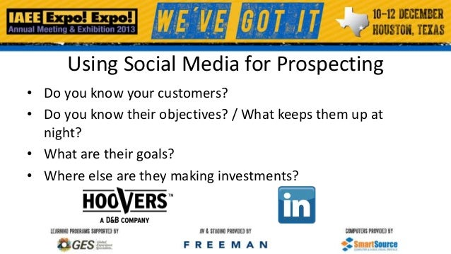 Using Social Media for Prospecting • Do you know your customers? • Do you know their objectives? / What keeps them up at n...