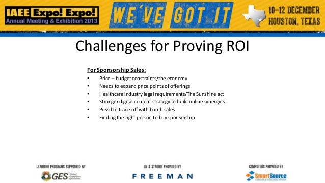Challenges for Proving ROI For Sponsorship Sales: • • • • • •  Price – budget constraints/the economy Needs to expand pric...