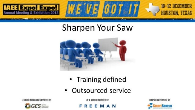 Sharpen Your Saw  • Training defined • Outsourced service