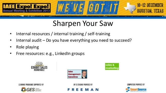 Sharpen Your Saw • • • •  Internal resources / internal training / self-training Internal audit – Do you have everything y...