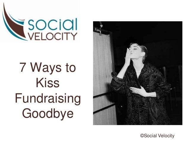 7 Ways to Kiss Fundraising Goodbye ©Social Velocity