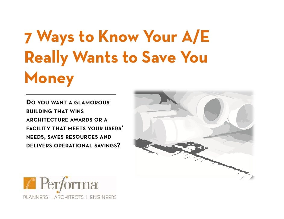 7 Ways to Know Your A/E Really Wants to Save You Money DO YOU WANT A GLAMOROUS BUILDING THAT WINS ARCHITECTURE AWARDS OR A...