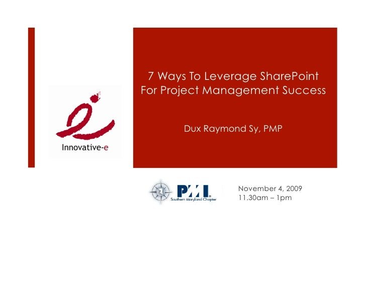7 Ways To Leverage SharePoint For Project Management Success          Dux Raymond Sy, PMP                      November 4,...