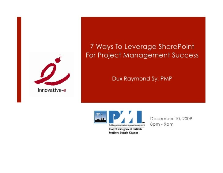 7 Ways To Leverage SharePoint For Project Management Success          Dux Raymond Sy, PMP                        December ...