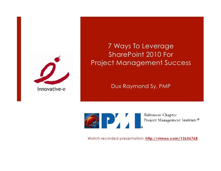7 Ways To Leverage       SharePoint 2010 For  Project Management Success              Dux Raymond Sy, PMP     Watch record...