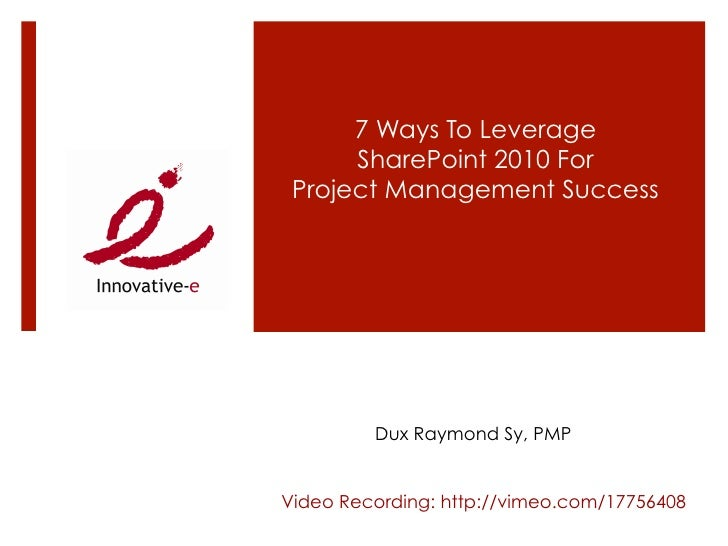 7 Ways To Leverage      SharePoint 2010 For Project Management Success         Dux Raymond Sy, PMPVideo Recording: http://...