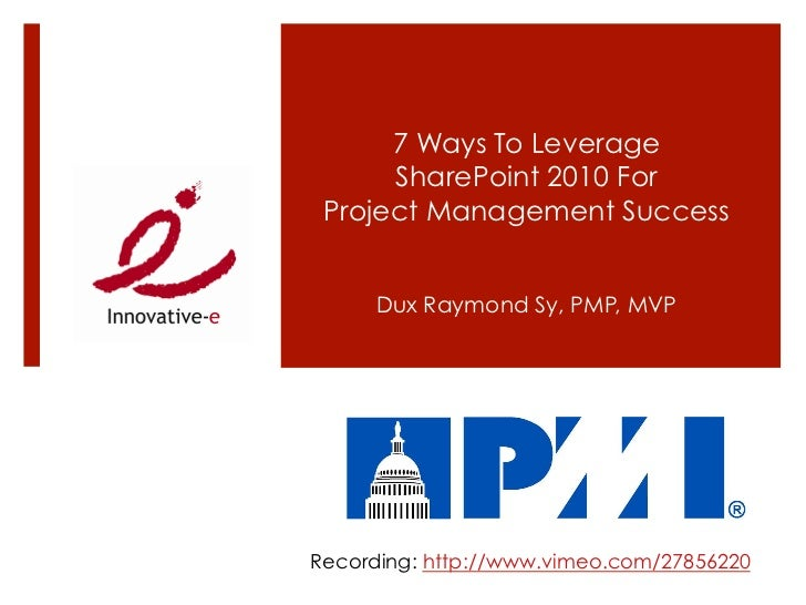 7 Ways To Leverage      SharePoint 2010 For Project Management Success     Dux Raymond Sy, PMP, MVPRecording: http://www.v...
