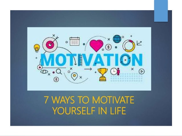 7 WAYS TO MOTIVATE YOURSELF IN LIFE