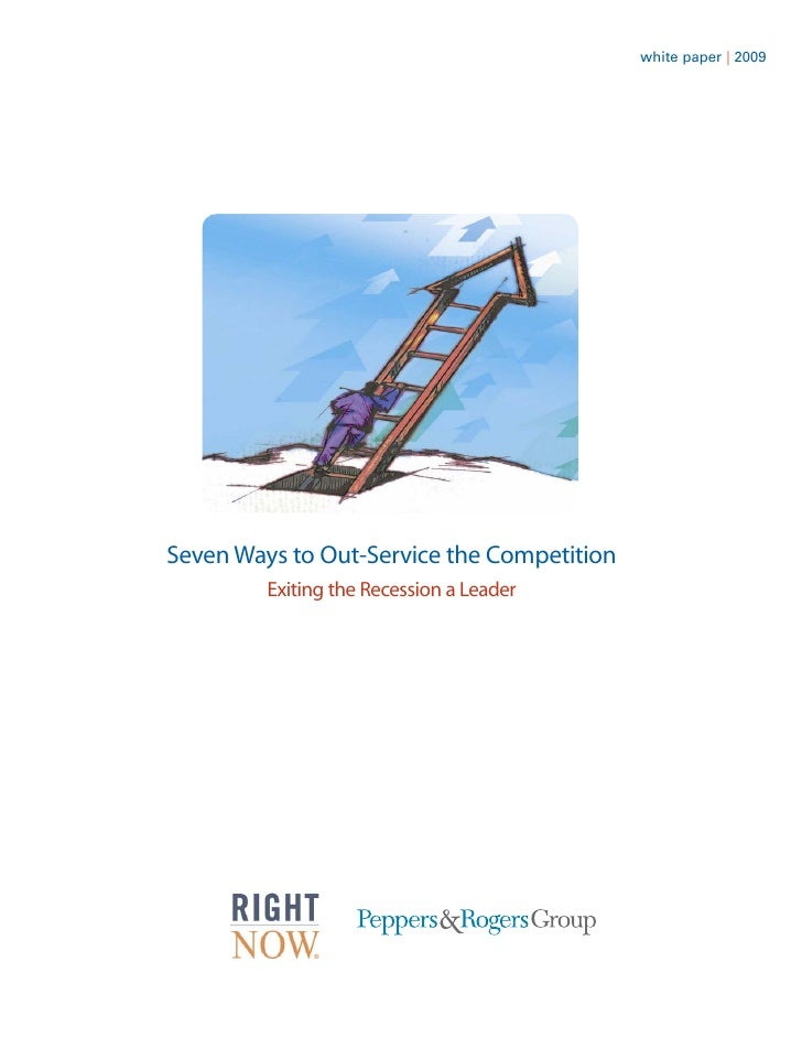 white paper | 2009     Seven Ways to Out-Service the Competition          Exiting the Recession a Leader