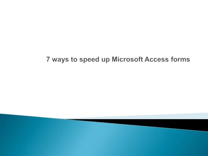 7 ways to speed up Microsoft Access forms<br />
