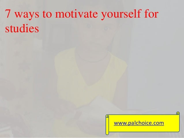 7 ways to motivate yourself for  studies  www.palchoice.com