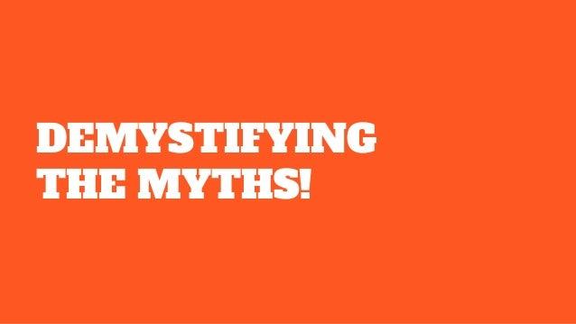 DEMYSTIFYING THE MYTHS!
